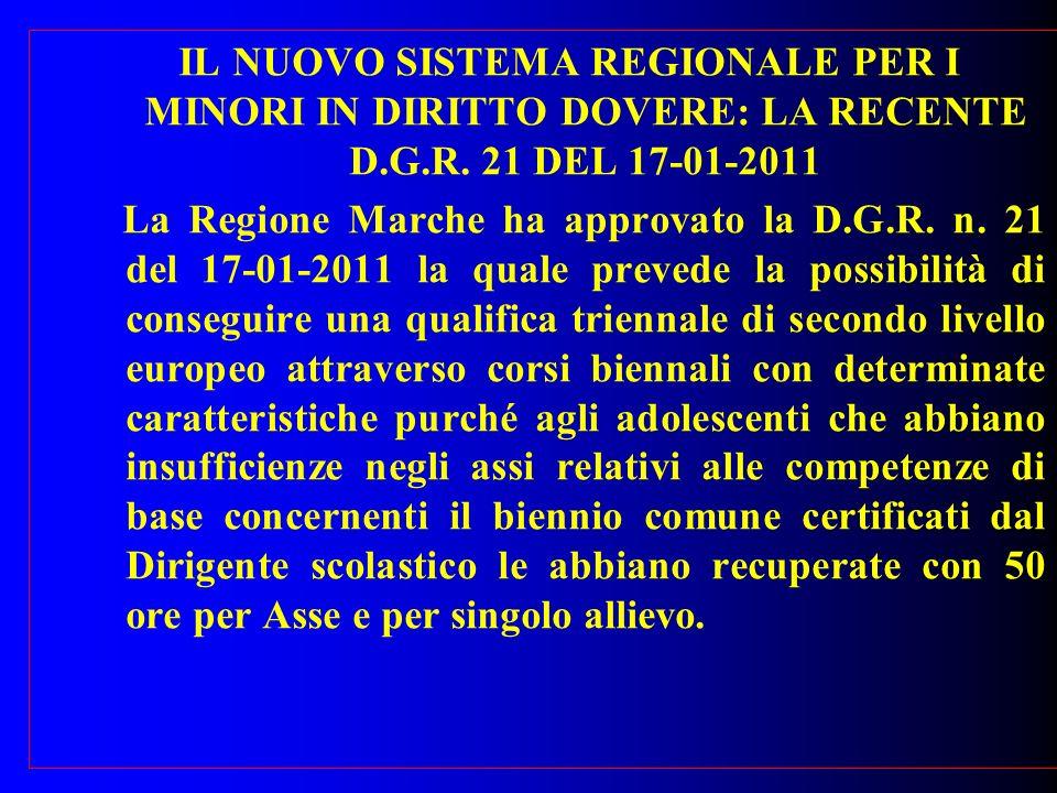 IL NUOVO SISTEMA REGIONALE PER I MINORI IN DIRITTO DOVERE: LA RECENTE D.G.R. 21 DEL 17-01-2011 La Regione Marche ha approvato la D.G.R. n. 21 del 17-0