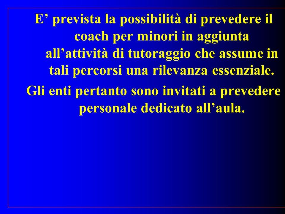 E prevista la possibilità di prevedere il coach per minori in aggiunta allattività di tutoraggio che assume in tali percorsi una rilevanza essenziale.