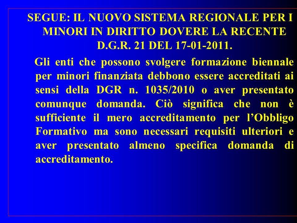 SEGUE: IL NUOVO SISTEMA REGIONALE PER I MINORI IN DIRITTO DOVERE LA RECENTE D.G.R. 21 DEL 17-01-2011. Gli enti che possono svolgere formazione biennal