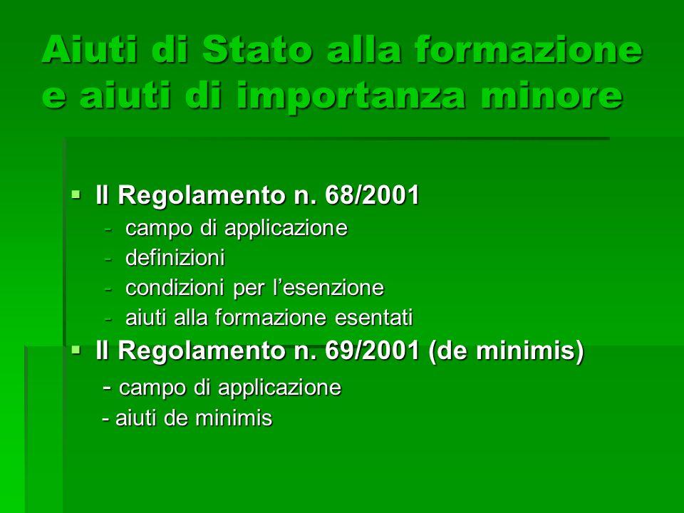 Aiuti di Stato alla formazione e aiuti di importanza minore Il Regolamento n. 68/2001 Il Regolamento n. 68/2001 -campo di applicazione -definizioni -c