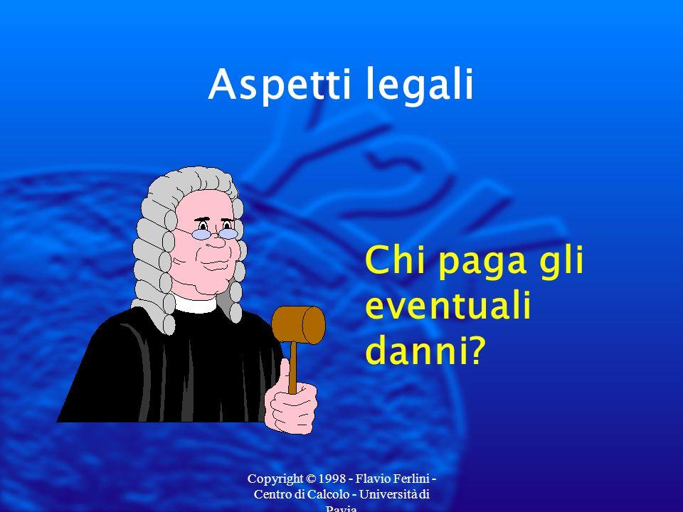 Copyright © 1998 - Flavio Ferlini - Centro di Calcolo - Università di Pavia Aspetti legali Chi paga gli eventuali danni?