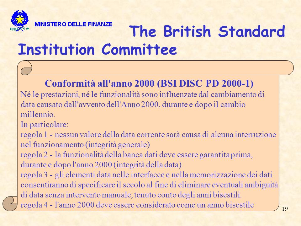 19 The British Standard Institution Committee Conformità all anno 2000 (BSI DISC PD 2000-1) Né le prestazioni, né le funzionalità sono influenzate dal cambiamento di data causato dall avvento dell Anno 2000, durante e dopo il cambio millennio.