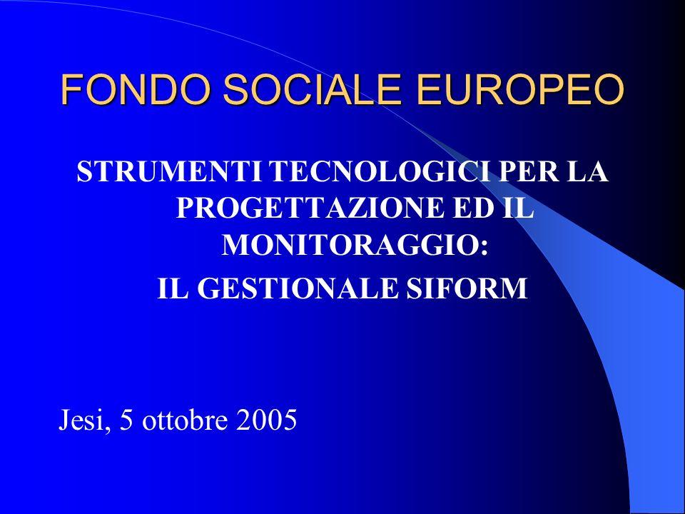 FONDO SOCIALE EUROPEO STRUMENTI TECNOLOGICI PER LA PROGETTAZIONE ED IL MONITORAGGIO: IL GESTIONALE SIFORM Jesi, 5 ottobre 2005