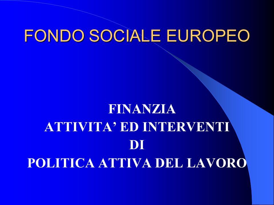 FONDO SOCIALE EUROPEO FINANZIA ATTIVITA ED INTERVENTI DI POLITICA ATTIVA DEL LAVORO