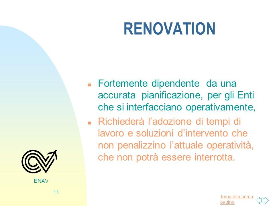 Torna alla prima pagina ENAV 11 RENOVATION n Fortemente dipendente da una accurata pianificazione, per gli Enti che si interfacciano operativamente, n