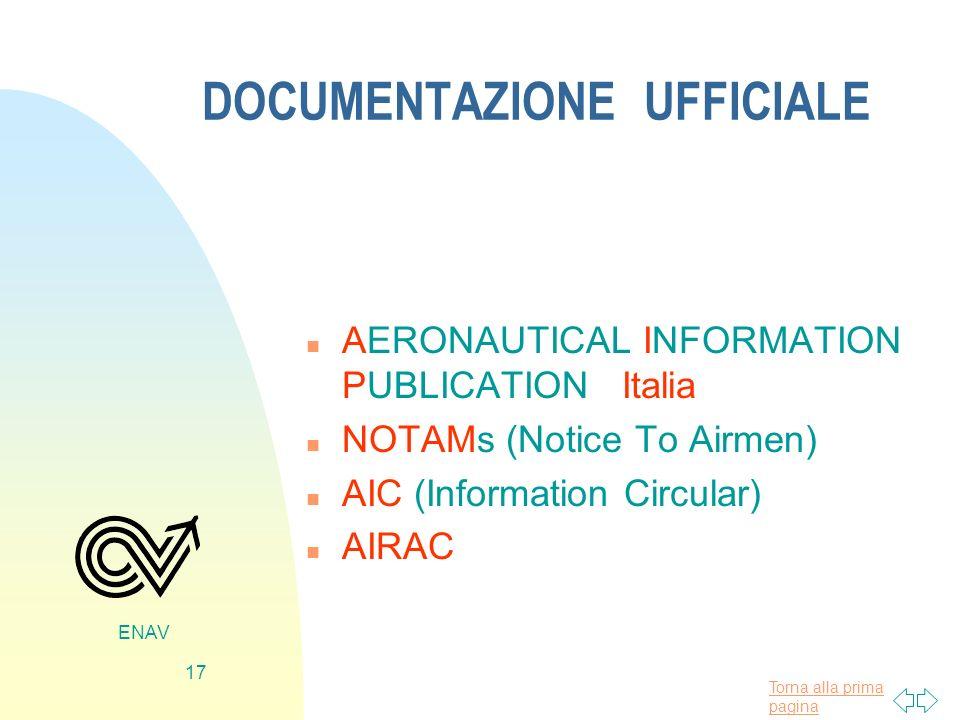 Torna alla prima pagina ENAV 17 DOCUMENTAZIONE UFFICIALE n AERONAUTICAL INFORMATION PUBLICATION Italia n NOTAMs (Notice To Airmen) n AIC (Information