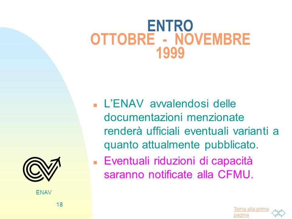 Torna alla prima pagina ENAV 18 ENTRO OTTOBRE - NOVEMBRE 1999 n LENAV avvalendosi delle documentazioni menzionate renderà ufficiali eventuali varianti