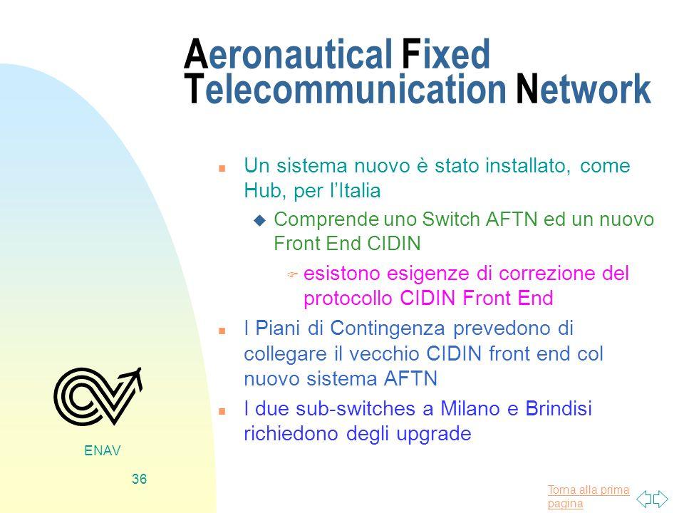 Torna alla prima pagina ENAV 36 Aeronautical Fixed Telecommunication Network n Un sistema nuovo è stato installato, come Hub, per lItalia u Comprende