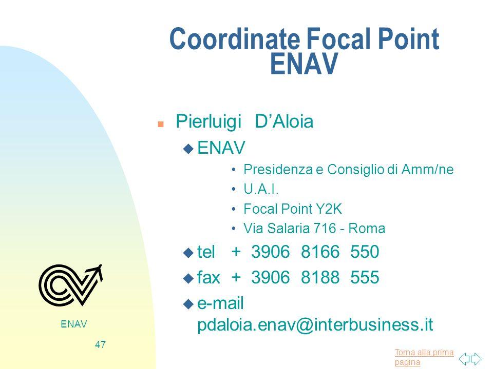 Torna alla prima pagina ENAV 47 Coordinate Focal Point ENAV n Pierluigi DAloia u ENAV Presidenza e Consiglio di Amm/ne U.A.I. Focal Point Y2K Via Sala
