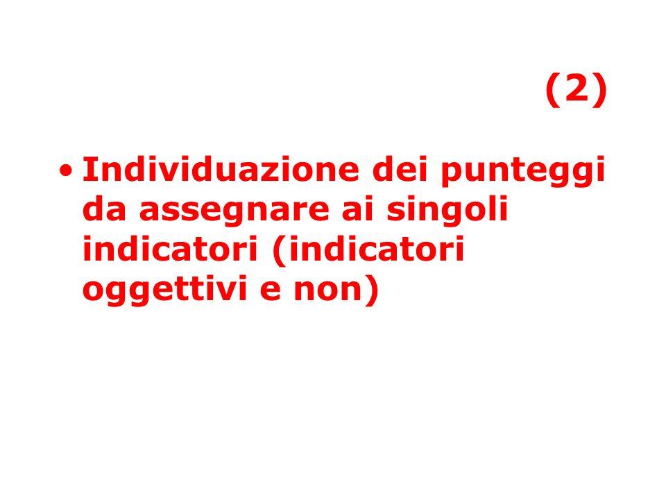 (2) Individuazione dei punteggi da assegnare ai singoli indicatori (indicatori oggettivi e non)