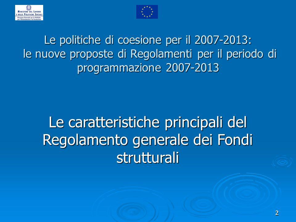 2 Le politiche di coesione per il 2007-2013: le nuove proposte di Regolamenti per il periodo di programmazione 2007-2013 Le caratteristiche principali
