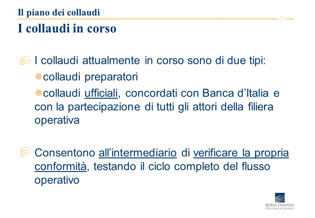 13 I collaudi in corso I collaudi attualmente in corso sono di due tipi: collaudi preparatori collaudi ufficiali, concordati con Banca dItalia e con l