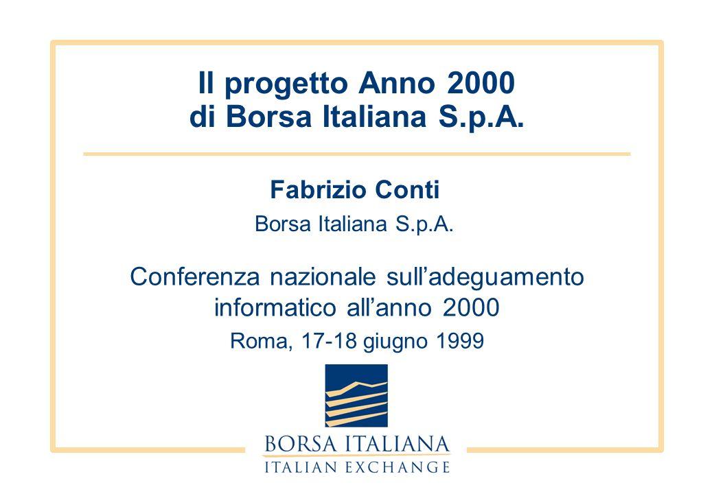 Fabrizio Conti Borsa Italiana S.p.A. Il progetto Anno 2000 di Borsa Italiana S.p.A. Conferenza nazionale sulladeguamento informatico allanno 2000 Roma