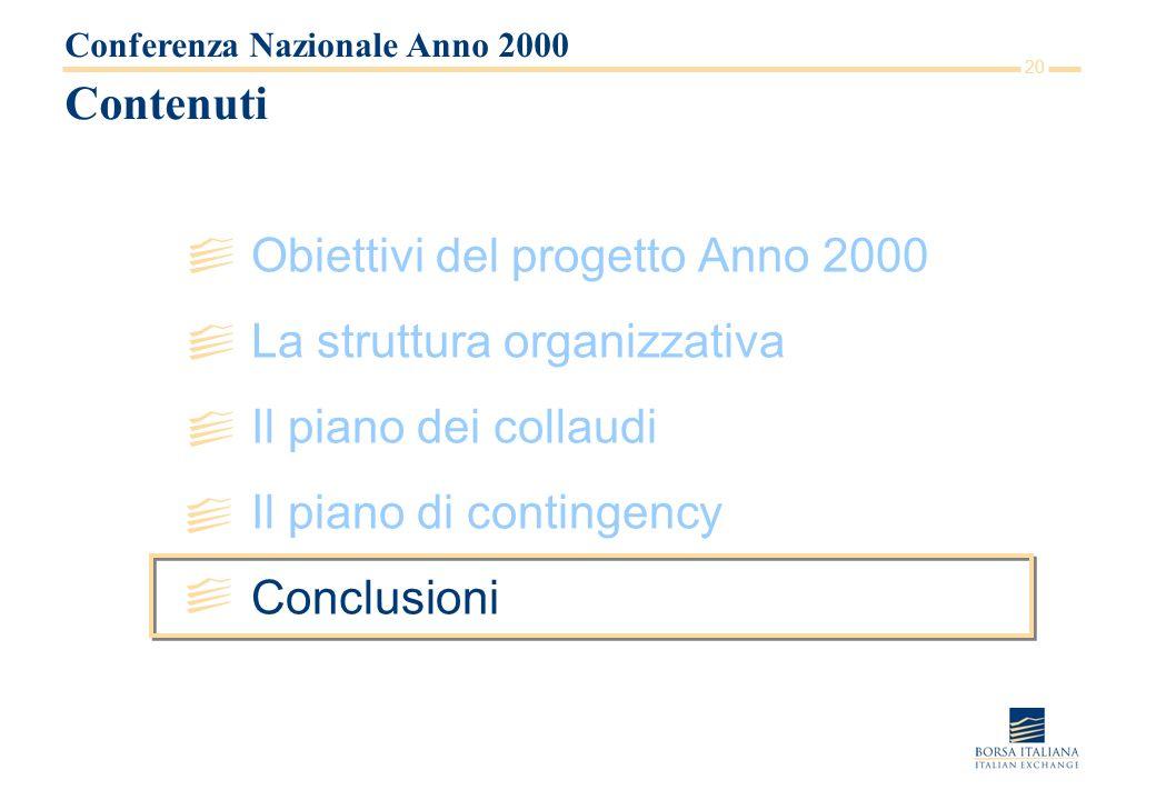 20 Contenuti Obiettivi del progetto Anno 2000 La struttura organizzativa Il piano dei collaudi Il piano di contingency Conclusioni Conferenza Nazionale Anno 2000