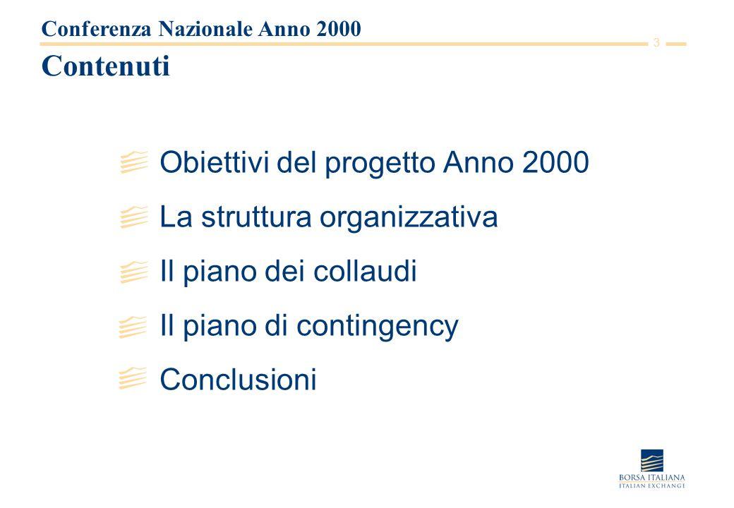 3 Contenuti Obiettivi del progetto Anno 2000 La struttura organizzativa Il piano dei collaudi Il piano di contingency Conclusioni Conferenza Nazionale Anno 2000