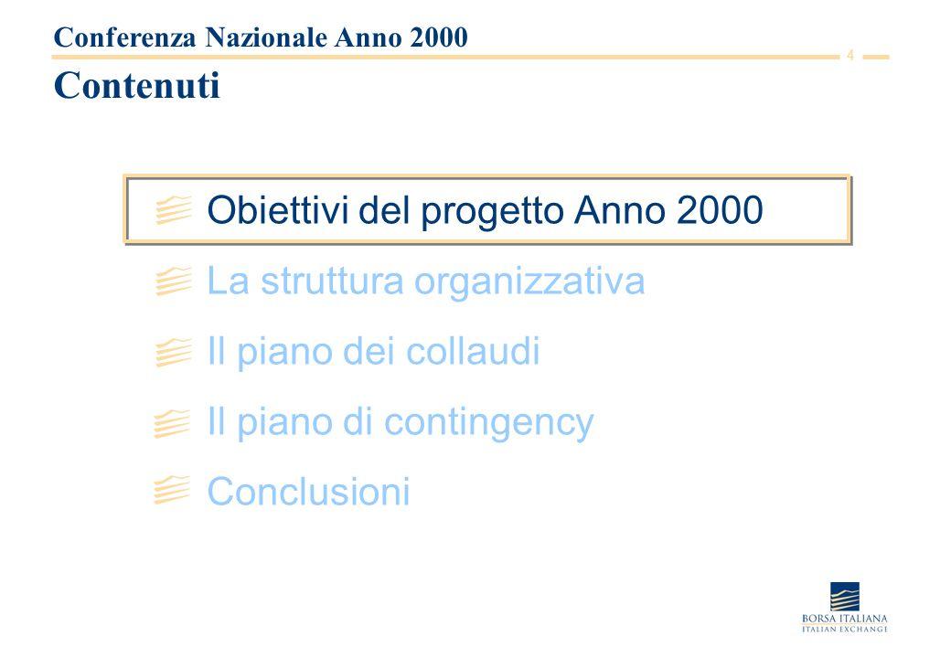 4 Contenuti Obiettivi del progetto Anno 2000 La struttura organizzativa Il piano dei collaudi Il piano di contingency Conclusioni Conferenza Nazionale Anno 2000