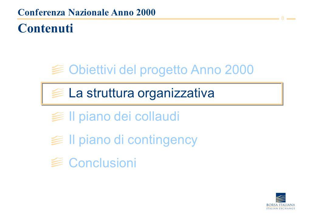 8 Contenuti Obiettivi del progetto Anno 2000 La struttura organizzativa Il piano dei collaudi Il piano di contingency Conclusioni Conferenza Nazionale