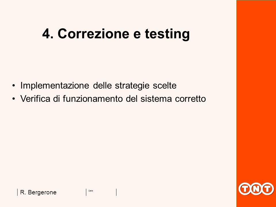 Date: R. Bergerone 4. Correzione e testing Implementazione delle strategie scelte Verifica di funzionamento del sistema corretto