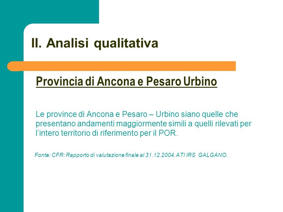 N N. 38 II. Analisi qualitativa Le province di Ancona e Pesaro – Urbino siano quelle che presentano andamenti maggiormente simili a quelli rilevati pe