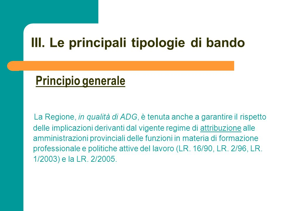 N N. 44 III. Le principali tipologie di bando La Regione, in qualità di ADG, è tenuta anche a garantire il rispetto delle implicazioni derivanti dal v