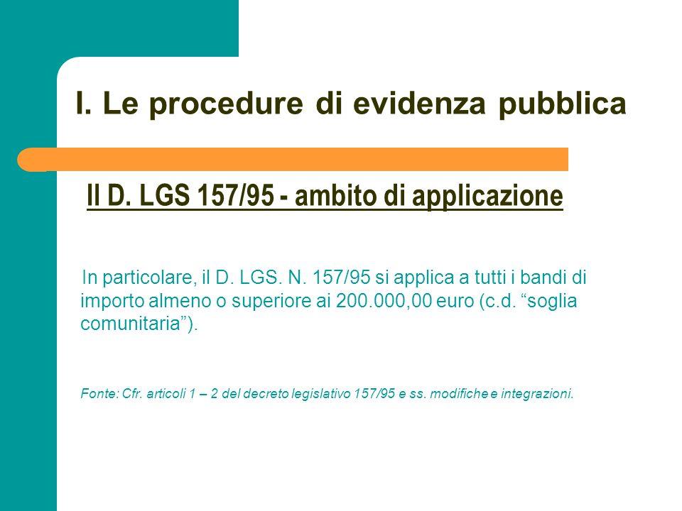 N N. 24 I. Le procedure di evidenza pubblica In particolare, il D. LGS. N. 157/95 si applica a tutti i bandi di importo almeno o superiore ai 200.000,
