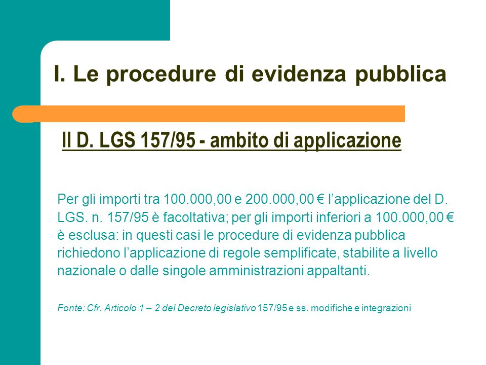 N N. 25 I. Le procedure di evidenza pubblica Per gli importi tra 100.000,00 e 200.000,00 lapplicazione del D. LGS. n. 157/95 è facoltativa; per gli im