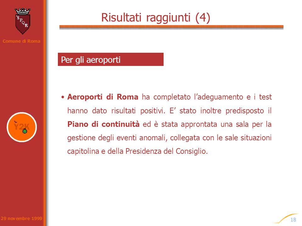 18 Aeroporti di Roma ha completato ladeguamento e i test hanno dato risultati positivi. E stato inoltre predisposto il Piano di continuità ed è stata