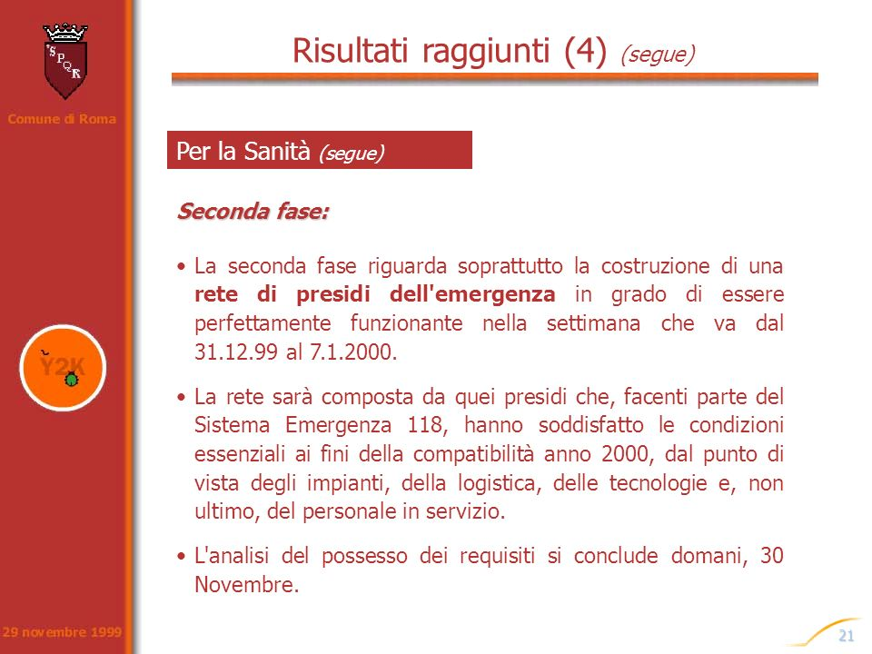 21 La seconda fase riguarda soprattutto la costruzione di una rete di presidi dell'emergenza in grado di essere perfettamente funzionante nella settim