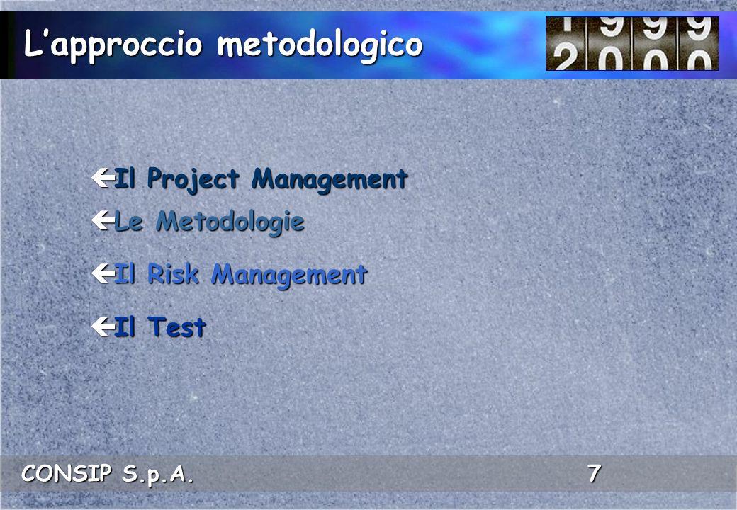 CONSIP S.p.A. 7 Lapproccio metodologico ç Il Project Management ç Le Metodologie ç Il Risk Management ç Il Test