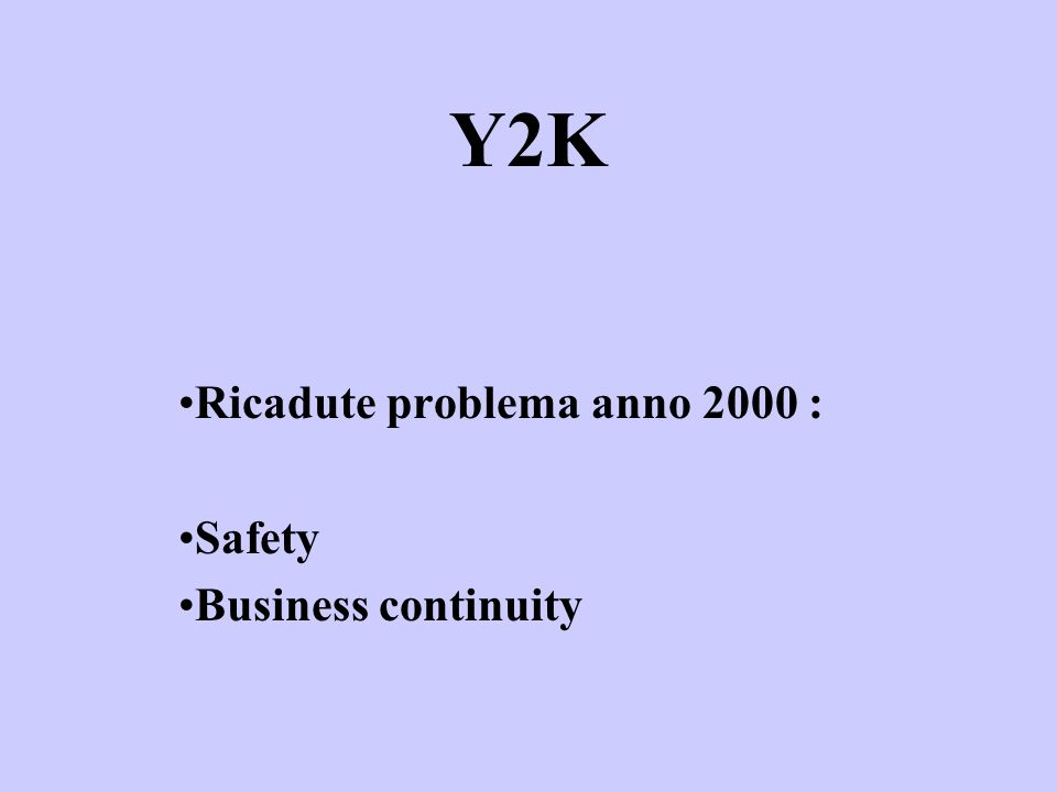 Ricadute problema anno 2000 : Safety Business continuity Y2K
