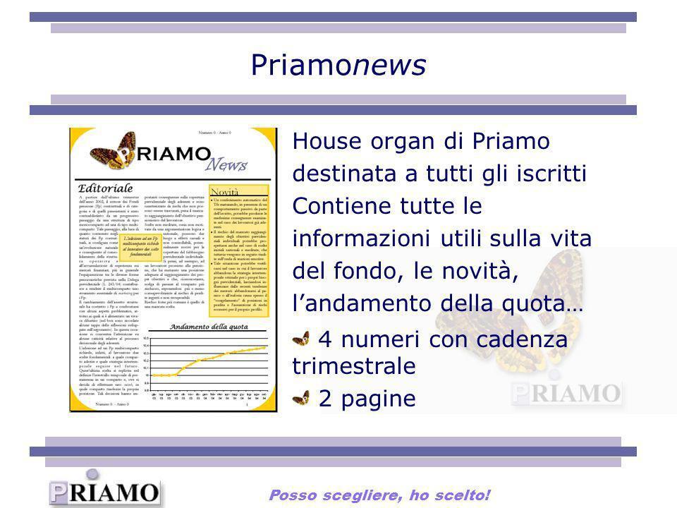 Priamonews House organ di Priamo destinata a tutti gli iscritti Contiene tutte le informazioni utili sulla vita del fondo, le novità, landamento della