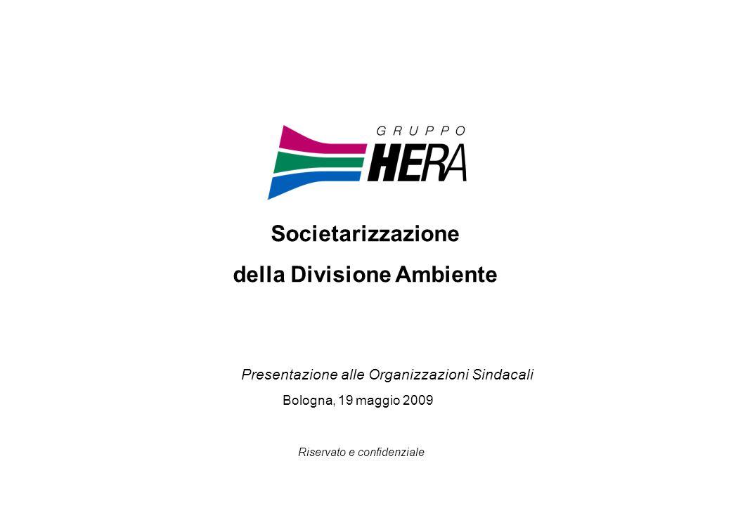 Bologna, 19 maggio 2009 Riservato e confidenziale Societarizzazione della Divisione Ambiente Presentazione alle Organizzazioni Sindacali