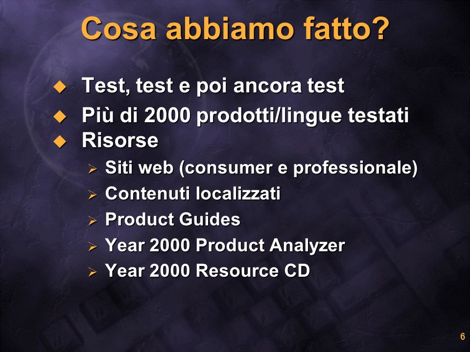 6 Cosa abbiamo fatto? Test, test e poi ancora test Test, test e poi ancora test Più di 2000 prodotti/lingue testati Più di 2000 prodotti/lingue testat