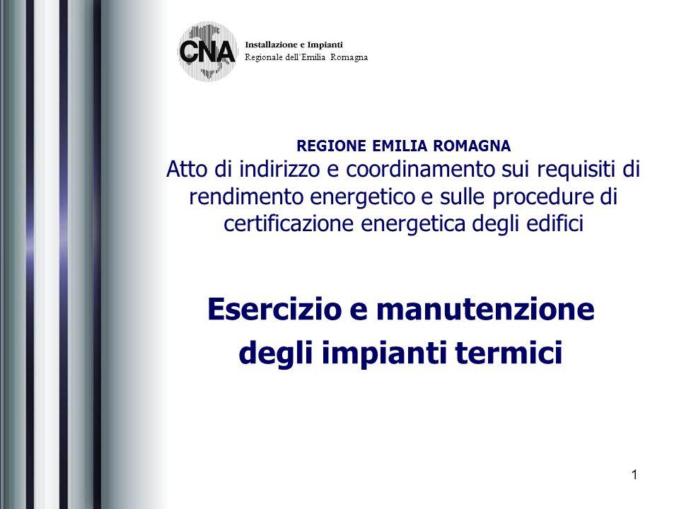 1 REGIONE EMILIA ROMAGNA Atto di indirizzo e coordinamento sui requisiti di rendimento energetico e sulle procedure di certificazione energetica degli edifici Esercizio e manutenzione degli impianti termici Regionale dellEmilia Romagna