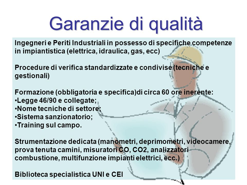 Ingegneri e Periti Industriali in possesso di specifiche competenze in impiantistica (elettrica, idraulica, gas, ecc) Procedure di verifica standardiz