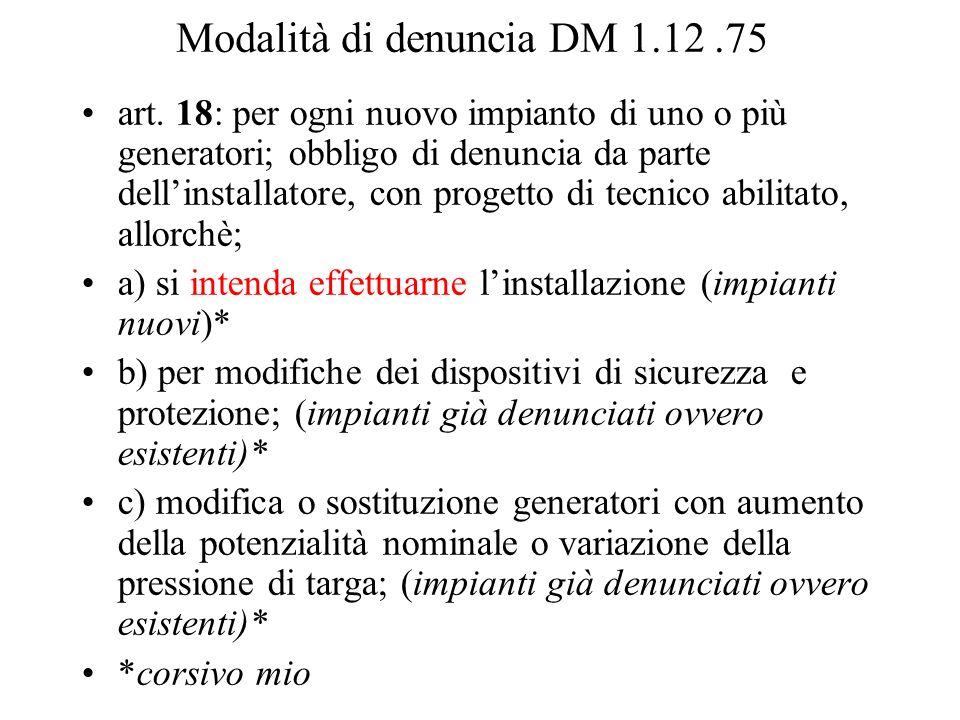 Modalità di denuncia DM 1.12.75 art. 18: per ogni nuovo impianto di uno o più generatori; obbligo di denuncia da parte dellinstallatore, con progetto