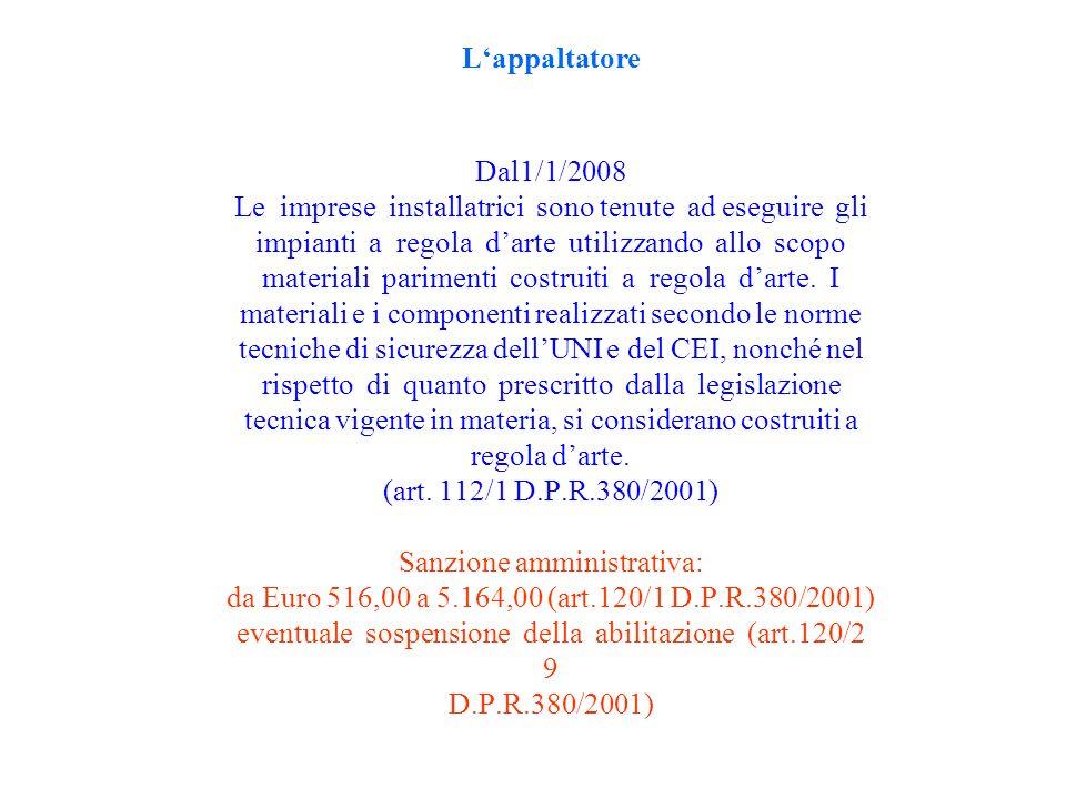 Lappaltatore Dal1/1/2008 Le imprese installatrici sono tenute ad eseguire gli impianti a regola darte utilizzando allo scopo materiali parimenti costr