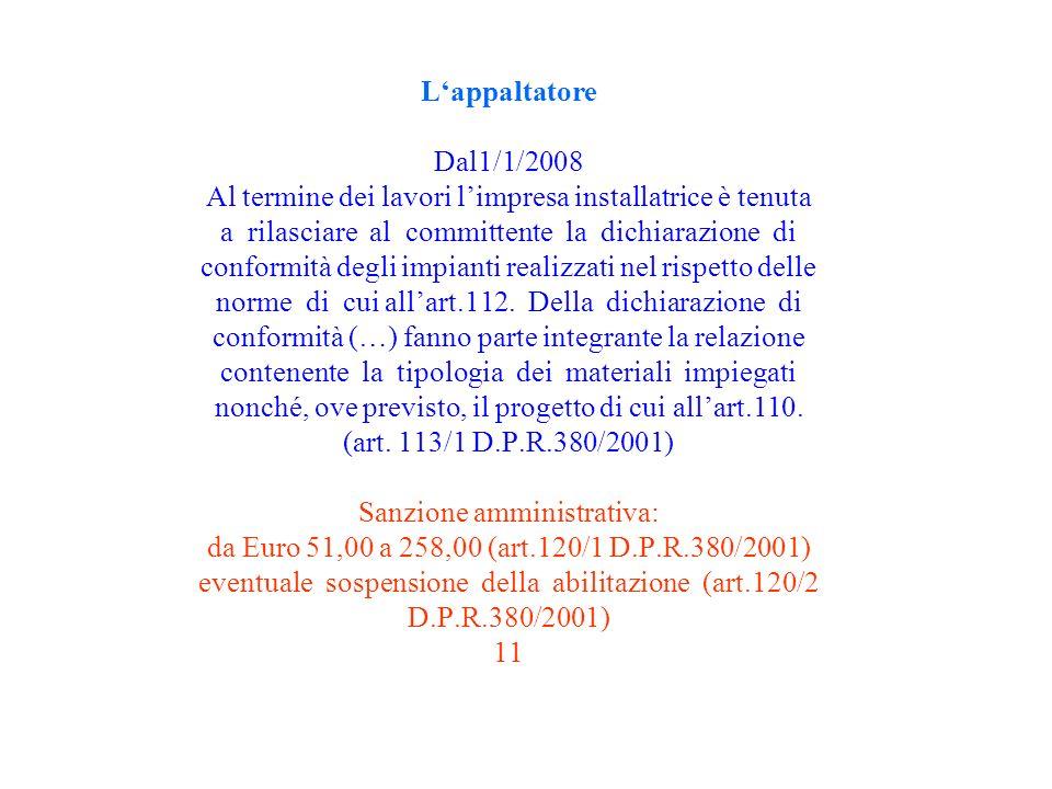 Lappaltatore Dal1/1/2008 Al termine dei lavori limpresa installatrice è tenuta a rilasciare al committente la dichiarazione di conformità degli impian