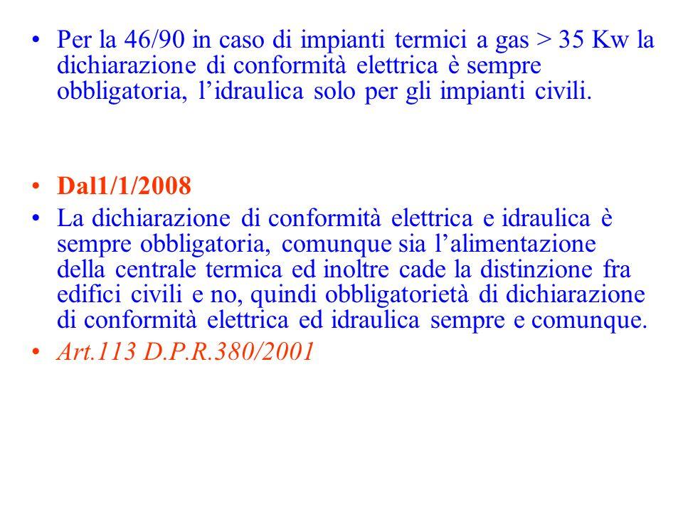 Per la 46/90 in caso di impianti termici a gas > 35 Kw la dichiarazione di conformità elettrica è sempre obbligatoria, lidraulica solo per gli impiant
