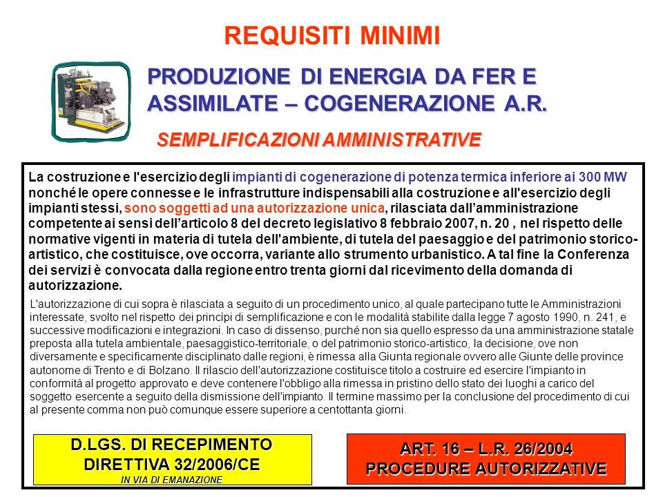 PRODUZIONE DI ENERGIA DA FER E ASSIMILATE – COGENERAZIONE A.R. REQUISITI MINIMI SEMPLIFICAZIONI AMMINISTRATIVE L'autorizzazione di cui sopra è rilasci