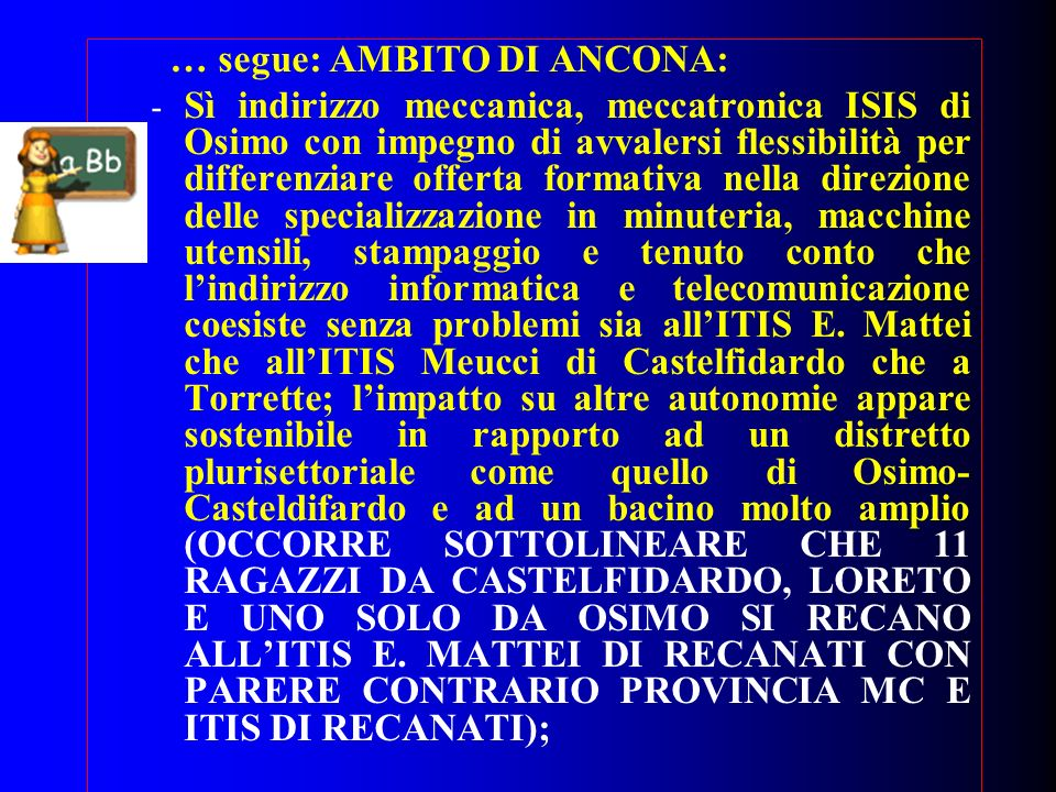 … segue: AMBITO DI ANCONA: - Sì indirizzo meccanica, meccatronica ISIS di Osimo con impegno di avvalersi flessibilità per differenziare offerta format