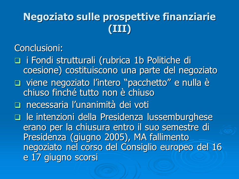 Negoziato sulle prospettive finanziarie (III) Conclusioni: i Fondi strutturali (rubrica 1b Politiche di coesione) costituiscono una parte del negoziat
