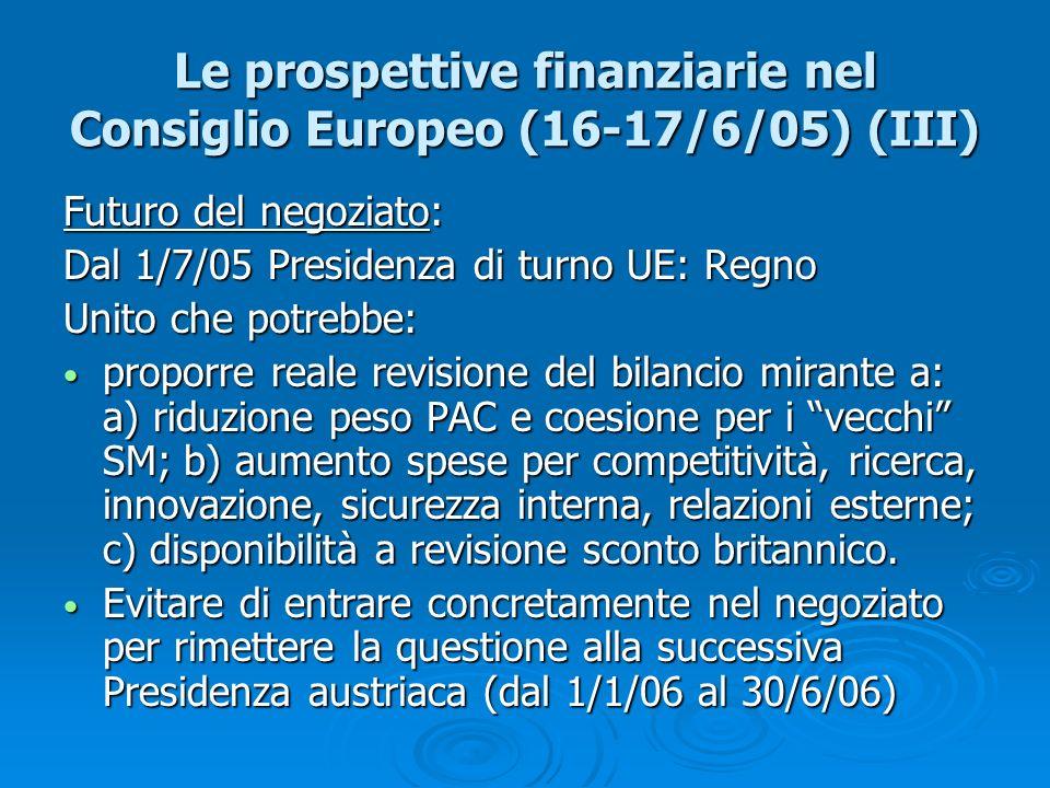 Le prospettive finanziarie nel Consiglio Europeo (16-17/6/05) (III) Futuro del negoziato: Dal 1/7/05 Presidenza di turno UE: Regno Unito che potrebbe: