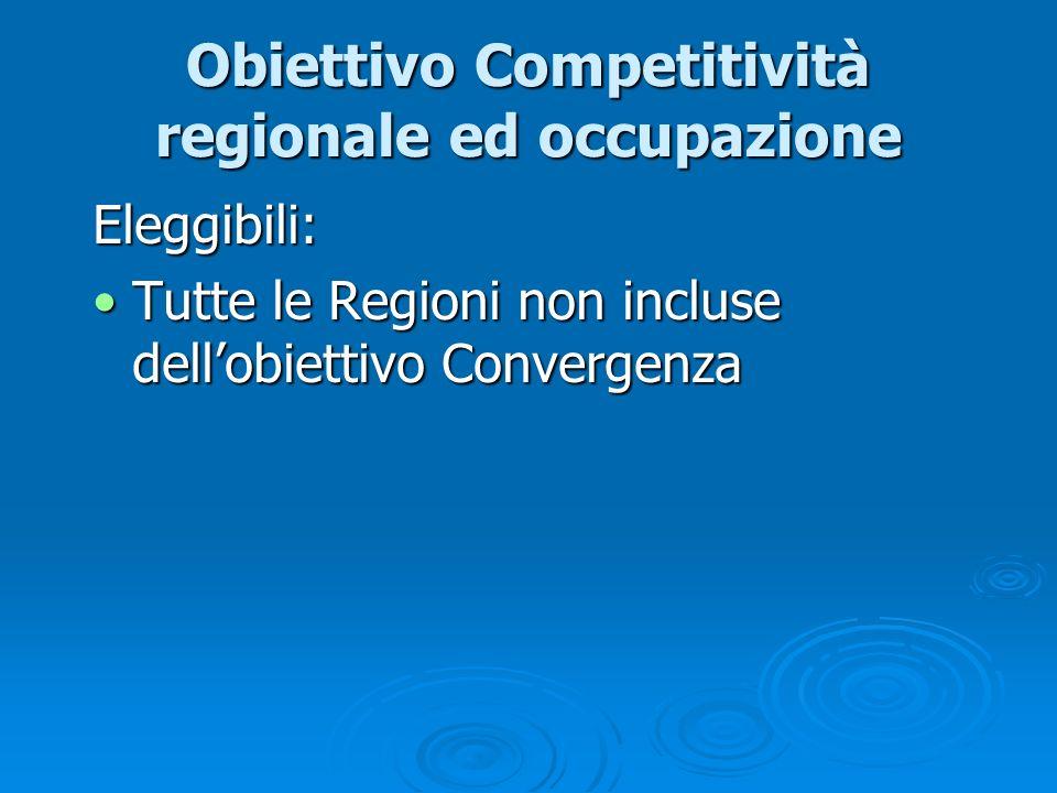 Obiettivo Competitività regionale ed occupazione Eleggibili: Tutte le Regioni non incluse dellobiettivo ConvergenzaTutte le Regioni non incluse dellob