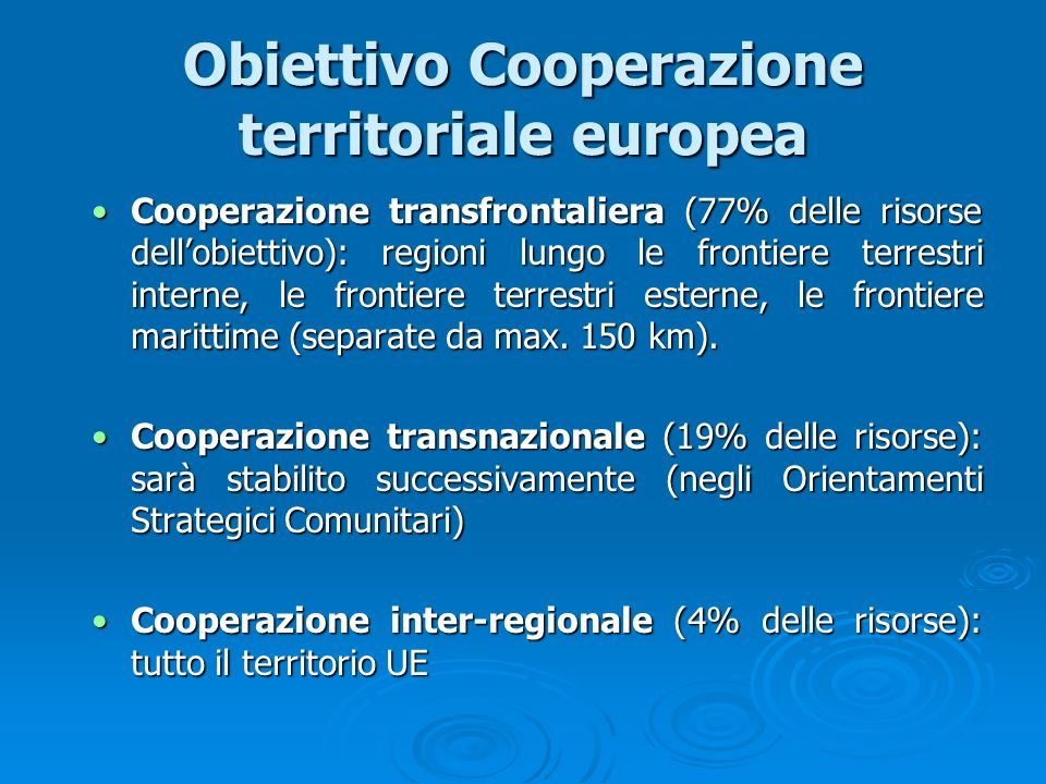 Obiettivo Cooperazione territoriale europea Cooperazione transfrontaliera (77% delle risorse dellobiettivo): regioni lungo le frontiere terrestri inte