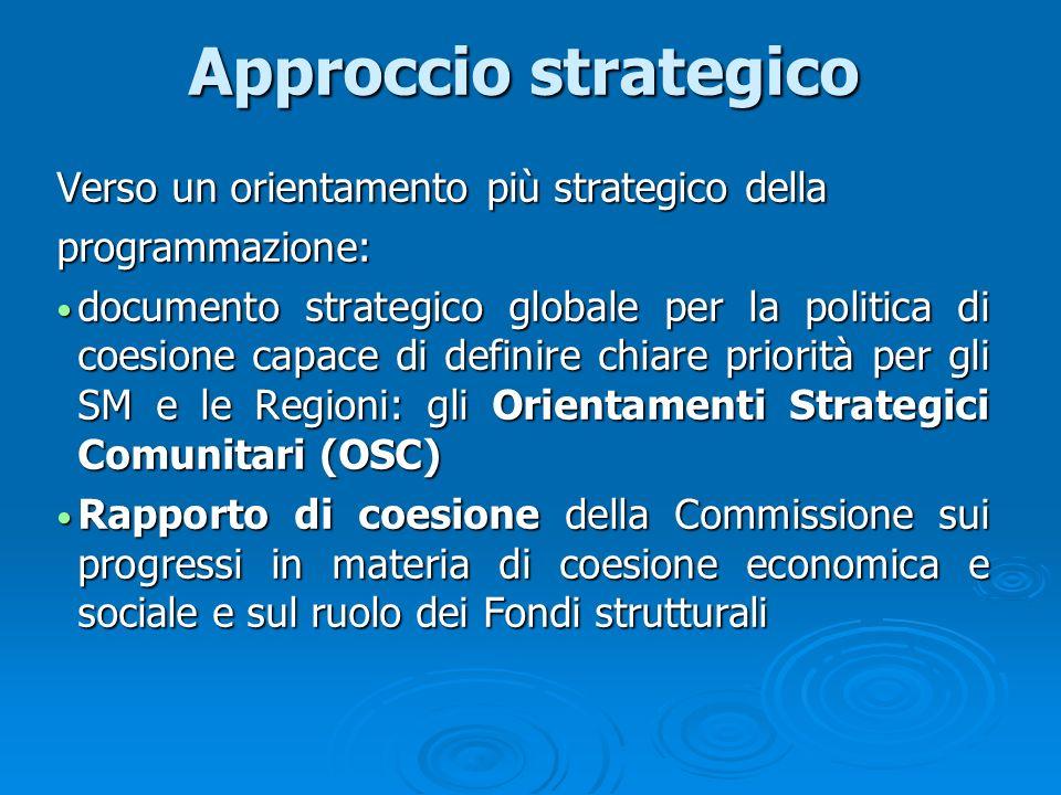 Approccio strategico Verso un orientamento più strategico della programmazione: documento strategico globale per la politica di coesione capace di def