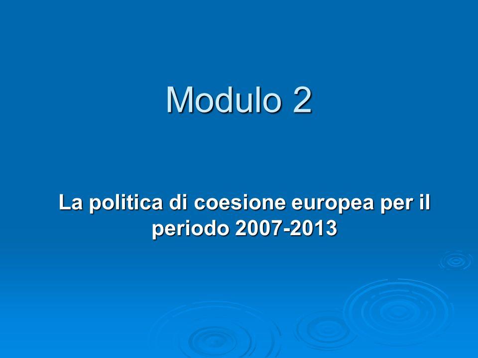 Modulo 2 La politica di coesione europea per il periodo 2007-2013