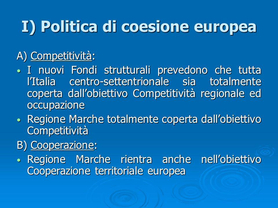 I) Politica di coesione europea A) Competitività: I nuovi Fondi strutturali prevedono che tutta lItalia centro-settentrionale sia totalmente coperta d