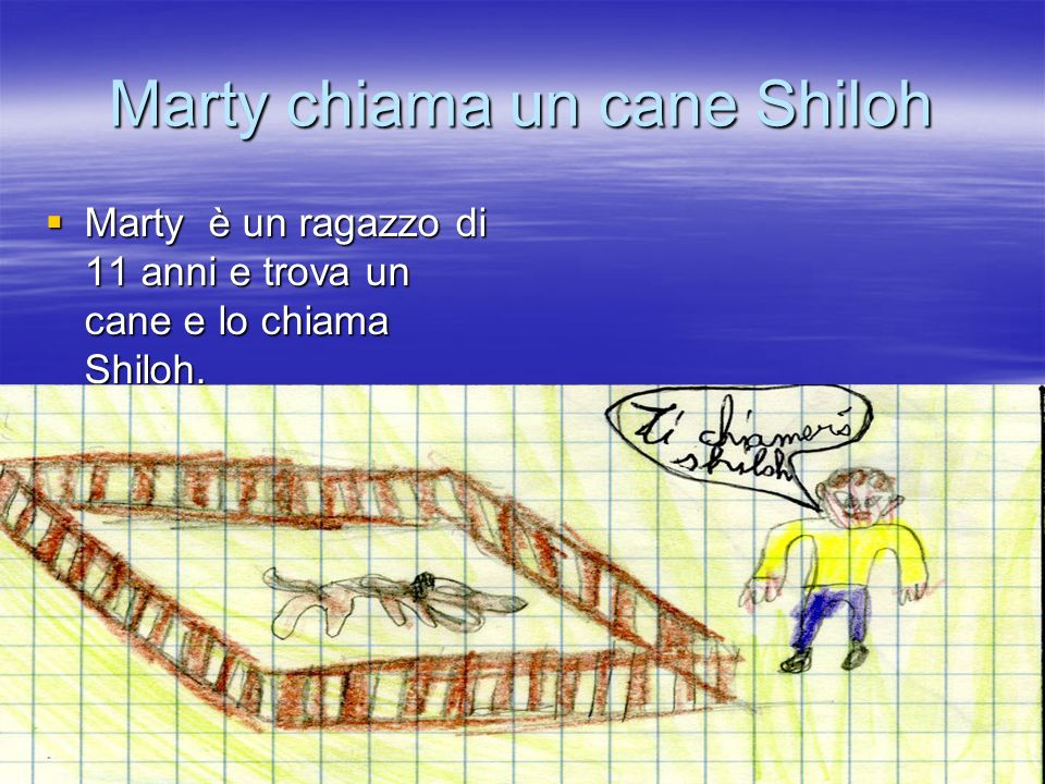Marty chiama un cane Shiloh Marty è un ragazzo di 11 anni e trova un cane e lo chiama Shiloh.