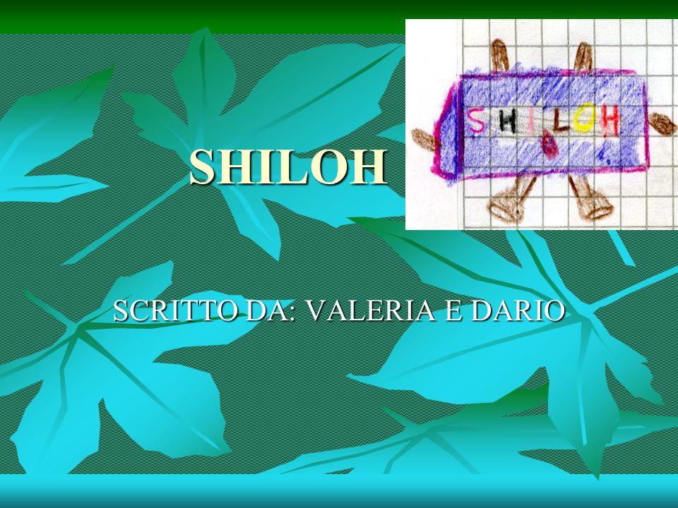 SHILOH SCRITTO DA: VALERIA E DARIO